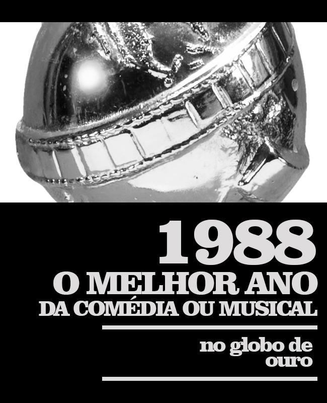 1988 - o Melhor Ano da Comédia ou Musical no Globo de Ouro