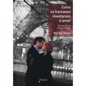 """Capa do livro """"Como os franceses inventaram o amor"""", de Marilyn Yalom"""