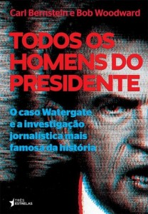 Todos os homens do presidente Carl Berstein e Bob Woodward Tradução de Denise Bottmann 424 páginas; R$ 69,90