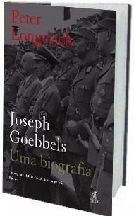 Joseph Goebbels - Uma Biografia Peter Longerich Tradução de Luiz A. de Araújo Editora Objetiva 816 páginas; R$ 79,90