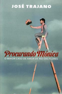 Procurando Mônica - O maior caso de amor de Rio das Flores José Trajano Editora Paralela 112 páginas; R$ 19,90