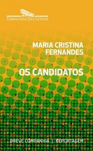 Os candidatos Maria Cristina Fernandes 64 páginas; R$ 9,90 Breve Companhia