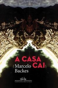 A casa cai Marcelo Backes Companhia das Letras 432 páginas, R$ 56