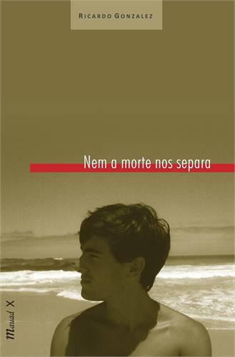 Nem a morte nos separa Ricardo Gonzalez Editora Mauad 232 páginas, R$ 54