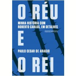 O réu e o rei Paulo Cesar de Araújo Companhia das Letras 528 páginas R$ 34,50