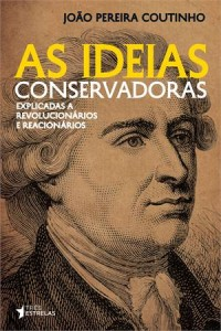 As ideias conservadoras João Pereira Coutinho Três Estrelas 200 páginas R$ 25,00