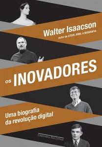 Os inovadores Walter Isaacson Companhia das Letras 568 páginas R$ 57,00
