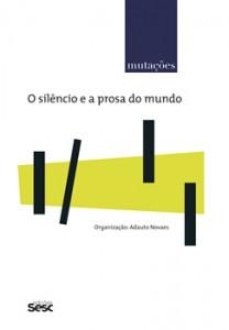 O silêncio e a prosa do mundo Adauto Novaes (organizador) Edições Sesc 515 páginas R$ 55
