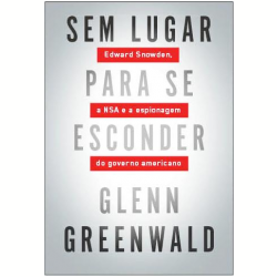 Sem lugar para se esconder Glenn Greenwald Primeira Pessoa 288 páginas R$ 39,90