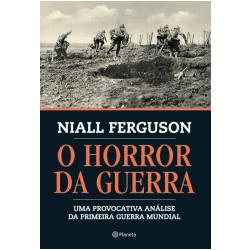 O horror da Guerra Niall Ferguson Planeta R$ 89,90 768 páginas