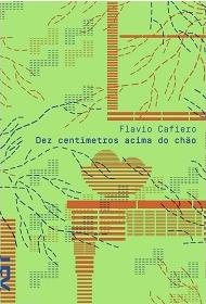 Dez centímetros acima do chão Flavio Cafiero Cosac Naify 160 páginas, R$ 32,00