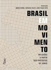 Brasil em movimento Maria Borba, Natasha Felizi E João Paulo Reys (organizadores) Editora Rocco 448 páginas, R$ 59,50