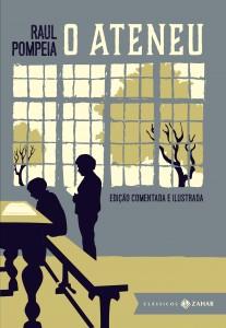 O Ateneu Raul Pompeia Editora Zahar 264 páginas R$ 39,90; R$ 19,90 (e-book)