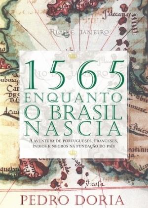 """Capa do livro """"1565 - Enquanto o Brasil Nascia"""", de Pedro Doria (foto: reprodução)"""