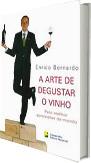 A ARTE DE DEGUSTAR O VINHO - PELO MELHOR SOMMELIER DO MUNDO