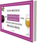 GUIA PRÁTICO DE HARMONIZAÇÃO GASTRONÔMICA COM VINHOS E ESPUMANTES BRASILEIROS